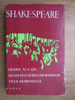 Anticariat: William Shakespeare - Henric al V-lea. Nevestele vesele din Windsor. Titus Andronicus
