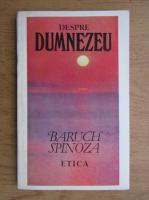 Anticariat: Baruch Spinoza - Despre Dumnezeu