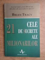 Anticariat: Brian Tracy - Cele 21 de secrete ale milionarilor