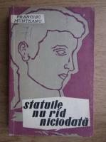 Anticariat: Francisc Munteanu - Statuile nu rad niciodata