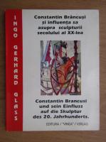 Ingo Gerhard Glass - Constantin Brancusi si influenta sa asupra sculturii secoului al XX-lea