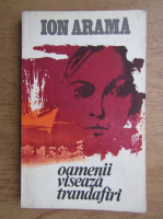 Anticariat: Ion Arama - Oamenii viseaza trandafiri