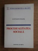 Anticariat: Lucian Culda - Procesualitatea sociala. Interogare procesual-organica