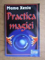 Anticariat: Mama Xenia - Practica magiei