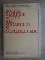 Anticariat: Mircea Maiorescu - Bolile diareice acute ale sugarului si copilului mic
