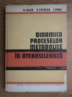 Anticariat: Nicolae Balta - Dinamica proceselor metabolice in ateroscleroza