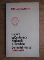 Anticariat: Nicolae Ceausescu - Raport la Conferinta Nationala a Partidului Comunist Roman 19-21 iulie 1972