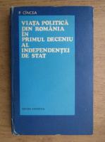 Anticariat: P. Cincea - Viata politica din Romania in primul deceniu al independentei de stat