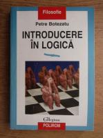 Petre Botezatu - Introducere in logica