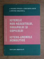 Anticariat: Valeriu Popescu - Icterele nou-nascutului, sugarului si copilului. Ictero-anemiile hemolitice