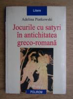Adelina Piatkowski - Jocurile cu satyri in antichitatea greco-romana