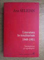 Ana Selejan - Literatura in totalitarism 1949-1951 (volumul 1)