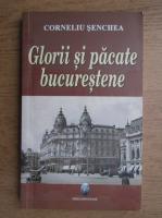 Anticariat: Corneliu Senchea - Glorii si pacate bucurestene