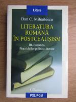 Anticariat: Dan C. Mihailescu - Literatura romana in postceausism (volumul 3)