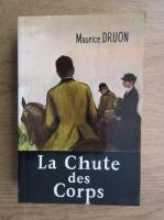 Maurice Druon - La Chute des Corps