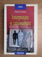Paul Cornea - Interpretare si rationalitate
