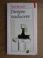 Anticariat: Paul Ricoeur - Despre traducere