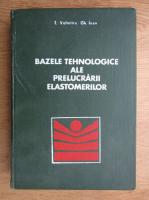 Anticariat: Tanase Volintiru - Bazele tehnologice ale prelucrarii elastomerilor