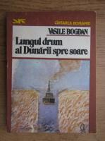 Anticariat: Vasile Bogdan - Lungul drum al Dunarii spre soare