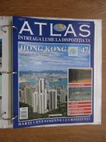 Anticariat: Atlas Intreaga lumea la dispozitia ta. Hong Kong, nr. 47