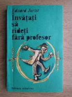 Eduard Jurist - Invatati sa radeti fara profesor