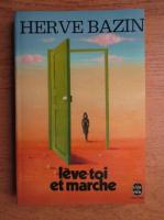 Anticariat: Herve Bazin - Leve-toi et marche