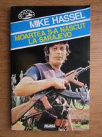 Anticariat: Mike Hassel - Moartea s-a nascut la Sarajevo