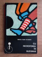 Anticariat: Mircea Radu Iacoban - Cu microfonul in buzunar