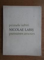 Anticariat: Nicolae Labis - Primele iubiri (editie bilingva)