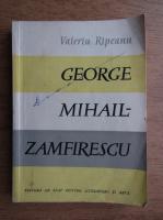 Valeriu Ripeanu - George Mihail Zamfirescu