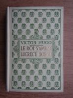Anticariat: Victor Hugo - Le Roi s'amuse. Lucrece Borgia (1930)