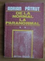 Anticariat: Adrian Patrut - De la normal la paranormal (volumul 2)