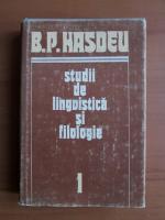Anticariat: B. P. Hasdeu - Studii de lingvistica si filologie (volumul 1)