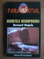 Bernard Raquin - Secretele decorporarii. Ghid practic de parasire a corpului