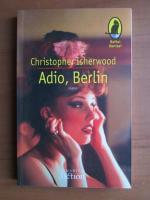 Anticariat: Christopher Isherwood - Adio, Berlin