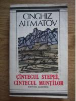 Anticariat: Cinghiz Aitmatov - Cantecul stepei, cantecul muntilor