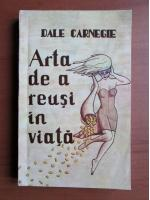 Dale Carnegie - Arta de a reusi in viata
