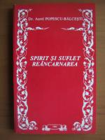 Anticariat: Dr. Aurel Popescu-Balcesti - Spirit si suflet. Reincarnarea