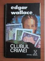 Anticariat: Edgar Wallace - Clubul crimei