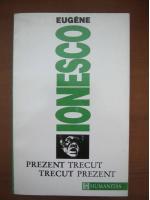 Eugene Ionesco - Prezent trecut, trecut prezent