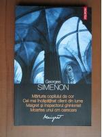 Anticariat: Georges Simenon - Marturia copilului de cor / Cel mai incapatanat client din lume / Maigret si inspectorul ghinionist / Moartea unui om oarecare