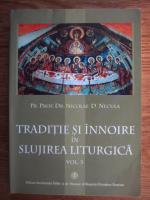 Anticariat: Nicolae D. Necula - Traditie si innoire in slujirea liturgica (vol. 3)