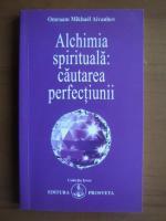 Omraam Mikhael Aivanhov - Alchimia spirituala: cautarea perfectiunii