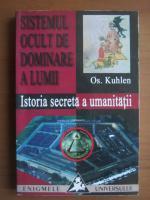 Anticariat: Os. Kuhlen - Sistemul ocult de dominare a lumii. Istoria secreta a umanitatii