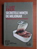 Anticariat: T. Harv Eker - Secretele mintii de milionar. Stapanirea jocului interior al bogatiei