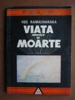 Anticariat: Yog Ramacharaka - Viata dincolo de moarte