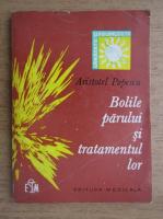 Anticariat: Aristotel Popescu - Bolile parului si tratamentul lor