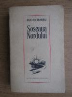 Anticariat: Eugen Barbu - Soseaua Nordului