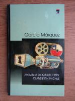 Gabriel Garcia Marquez - Aventura lui Miguel Littin, clandestin in Chile