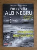 Ghid pentru imagini creative, fotografia alb-negru